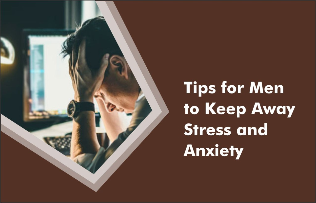 Tips for Men to Keep Away Stress and Anxiety